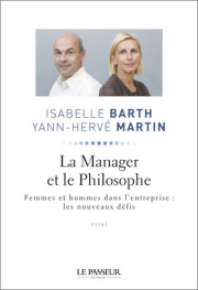 «La manager et le philosophe », d'Isabelle Barth et Yann-Hervé Martin, essai, Le Passeur Editeur, 305 pages, 22 euros.